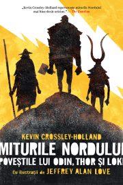 Miturile Nordului. Poveștile lui Odin, Thor și Loki